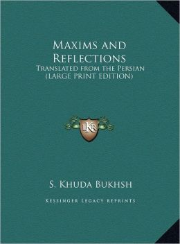 Maxims and Reflections: Translated from the Persian (Large Print Edition)