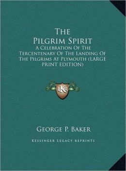The Pilgrim Spirit: A Celebration of the Tercentenary of the Landing of the Pilgrims at Plymouth (Large Print Edition)