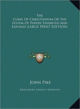 The Curse of Christendom or the System of Popery Exhibited and Exposed
