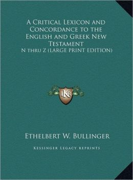 A Critical Lexicon and Concordance to the English and Greek New Testament: N Thru Z