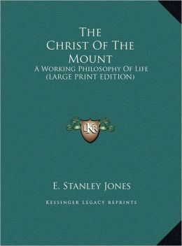 The Christ of the Mount: A Working Philosophy of Life (Large Print Edition)