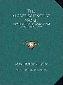 The Secret Science at Work: New Light on Prayer (Large Print Edition)