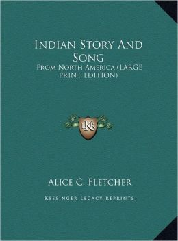 Indian Story and Song: From North America (Large Print Edition)