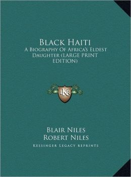 Black Haiti: A Biography of Africa's Eldest Daughter (Large Print Edition)