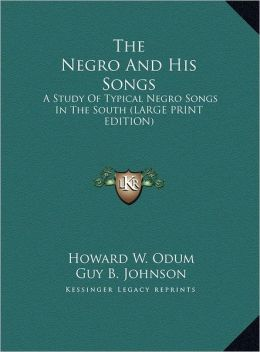 The Negro and His Songs: A Study of Typical Negro Songs in the South (Large Print Edition)