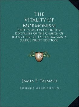 The Vitality of Mormonism: Brief Essays on Distinctive Doctrines of the Church of Jesus Christ of Latter-Day Saints (Large Print Edition)