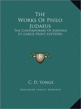 The Works of Philo Judaeus: The Contemporary of Josephus V1 (Large Print Edition)