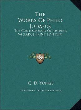 The Works of Philo Judaeus: The Contemporary of Josephus V4 (Large Print Edition)