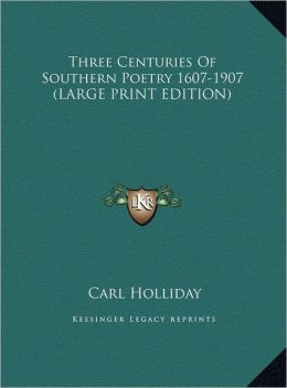 Three Centuries of Southern Poetry 1607-1907