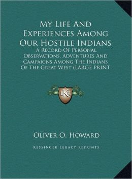My Life and Experiences Among Our Hostile Indians: A Record of Personal Observations, Adventures and Campaigns Among the Indians of the Great West (La