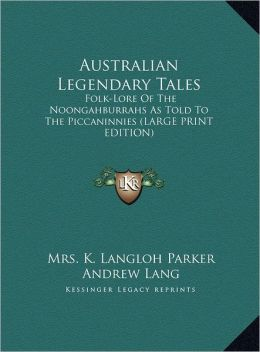 Australian Legendary Tales: Folk-Lore of the Noongahburrahs as Told to the Piccaninnies (Large Print Edition)