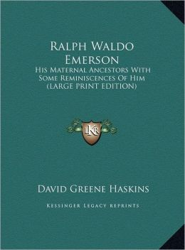 Ralph Waldo Emerson: His Maternal Ancestors with Some Reminiscences of Him (Large Print Edition)