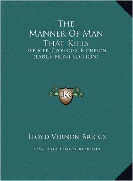 The Manner of Man That Kills: Spencer, Czolgosz, Richeson (Large Print Edition)