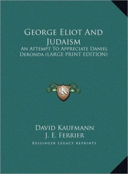 George Eliot and Judaism: An Attempt to Appreciate Daniel Deronda (Large Print Edition)