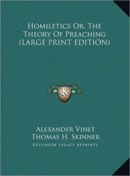 Homiletics Or, the Theory of Preaching