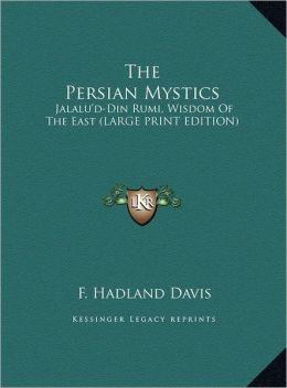 The Persian Mystics: Jalalu'd-Din Rumi, Wisdom of the East (Large Print Edition)