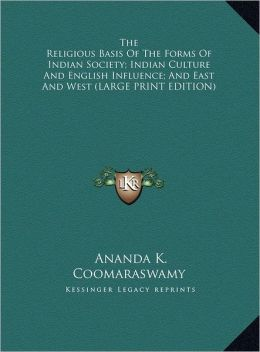 The Religious Basis of the Forms of Indian Society; Indian Culture and English Influence; And East and West