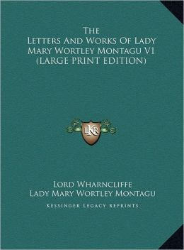 The Letters and Works of Lady Mary Wortley Montagu V1