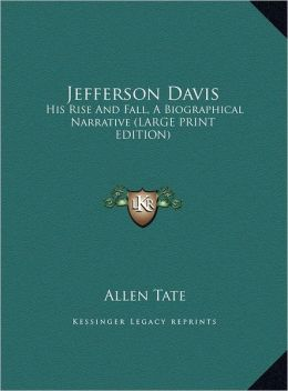 Jefferson Davis: His Rise and Fall, a Biographical Narrative (Large Print Edition)