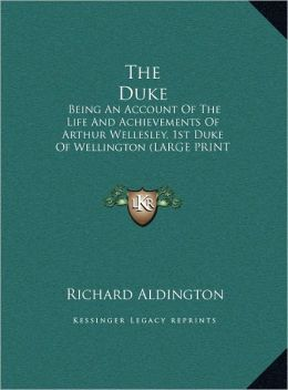 The Duke: Being an Account of the Life and Achievements of Arthur Wellesley, 1st Duke of Wellington (Large Print Edition)