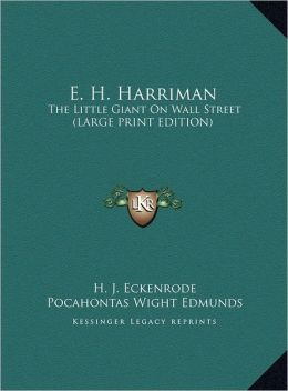 E. H. Harriman: The Little Giant on Wall Street (Large Print Edition)
