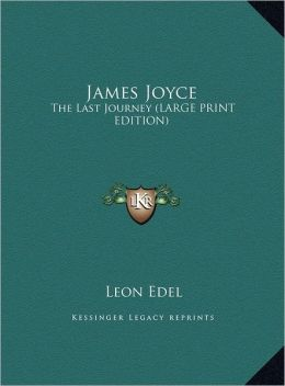 James Joyce: The Last Journey (Large Print Edition)