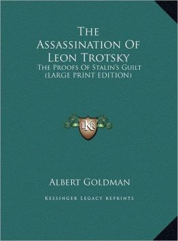 The Assassination of Leon Trotsky: The Proofs of Stalin's Guilt (Large Print Edition)