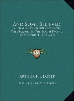 And Some Believed: A Chaplain's Experiences with the Marines in the South Pacific (Large Print Edition)
