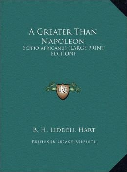 A Greater Than Napoleon: Scipio Africanus (Large Print Edition)