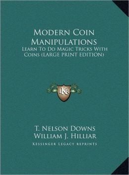 Modern Coin Manipulations: Learn to Do Magic Tricks with Coins (Large Print Edition)