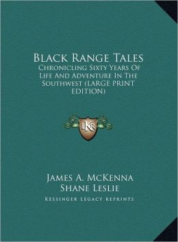 Black Range Tales: Chronicling Sixty Years of Life and Adventure in the Southwest (Large Print Edition)