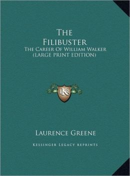 The Filibuster: The Career of William Walker (Large Print Edition)