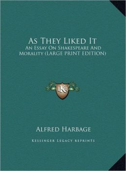 As They Liked It: An Essay on Shakespeare and Morality (Large Print Edition)