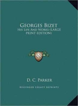 Georges Bizet: His Life and Works (Large Print Edition)