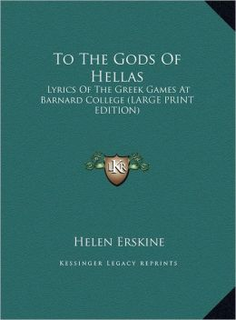 To the Gods of Hellas: Lyrics of the Greek Games at Barnard College (Large Print Edition)