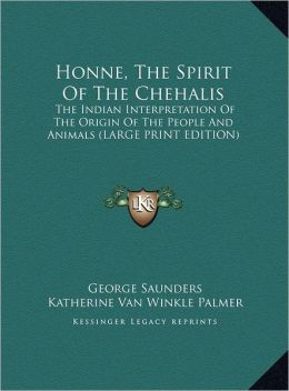 Honne, the Spirit of the Chehalis: The Indian Interpretation of the Origin of the People and Animals (Large Print Edition)