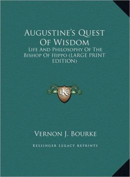 Augustine's Quest of Wisdom: Life and Philosophy of the Bishop of Hippo (Large Print Edition)