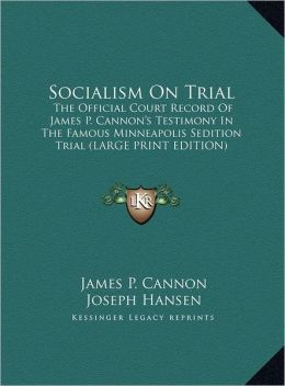 Socialism on Trial: The Official Court Record of James P. Cannon's Testimony in the Famous Minneapolis Sedition Trial (Large Print Edition