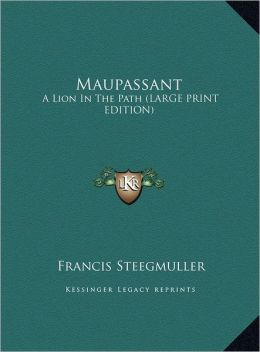 Maupassant: A Lion in the Path (Large Print Edition)