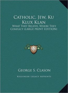 Catholic, Jew, Ku Klux Klan: What They Believe, Where They Conflict (Large Print Edition)