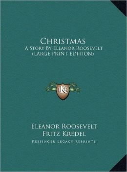 Christmas: A Story by Eleanor Roosevelt (Large Print Edition)