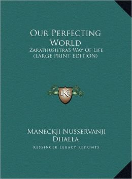 Our Perfecting World: Zarathushtra's Way of Life (Large Print Edition)