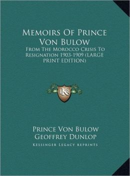 Memoirs of Prince Von Bulow: From the Morocco Crisis to Resignation 1903-1909 (Large Print Edition)