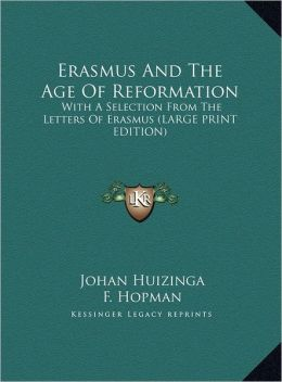 Erasmus and the Age of Reformation: With a Selection from the Letters of Erasmus (Large Print Edition)