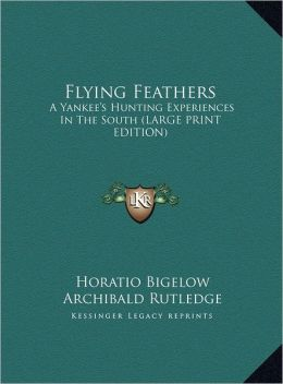 Flying Feathers: A Yankee's Hunting Experiences in the South (Large Print Edition)