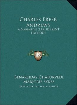 Charles Freer Andrews: A Narrative (Large Print Edition)