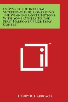 Essays On The Internal Secretions 1920; Comprising The Winning Contributions With Some Others To The First Harrower Prize Essay Contest