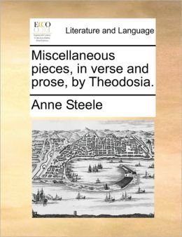 Miscellaneous pieces, in verse and prose, by Theodosia.