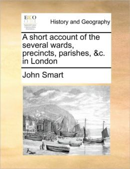 A short account of the several wards, precincts, parishes, &c. in London
