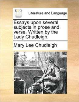 Essays upon several subjects in prose and verse. Written by the Lady Chudleigh.